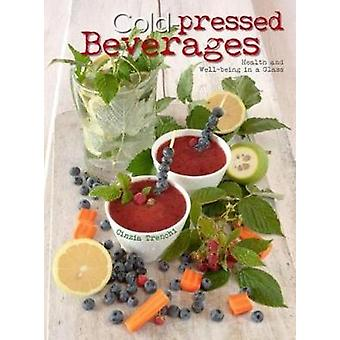 Cold-Pressed Beverages - Health and Well-Being in a Glass by Cinzia Tr