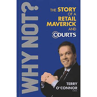 Why Not? The Story of a Retail Maverick and Courts by Terry O'Connor