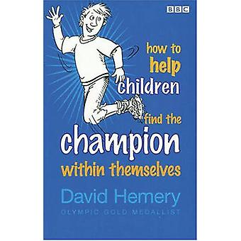How to Help Children Find the Champion Inside Themselves by David Hem