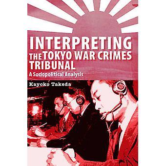 Interpreting the Tokyo War Crimes Tribunal - A Sociopolitical Analysis