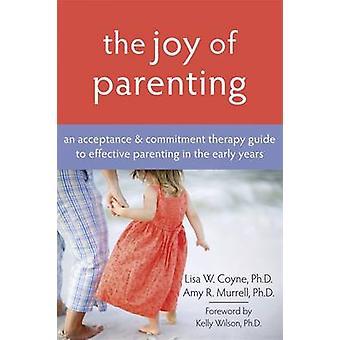 De vreugde van Parenting - een aanvaarding en Commitment therapie Guide to E