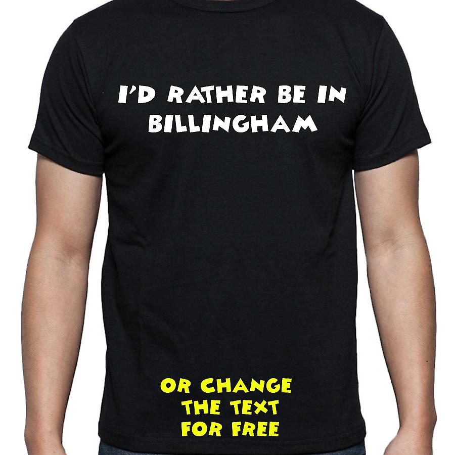 I'd Rather Be In Billingham Black Hand Printed T shirt