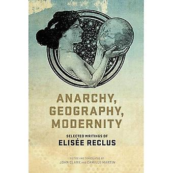 Anarchy, Geography, Modernity : Selected Writings of Elisee Reclus