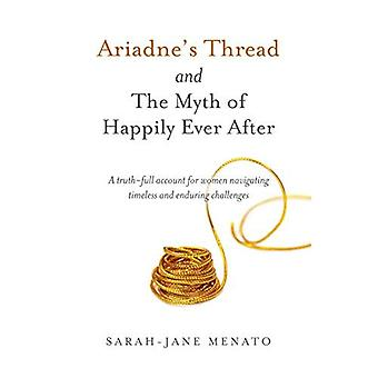 Ariadne's Thread and The Myth of Happily Ever After: A truth-full account� for women navigating timeless and enduring challenges