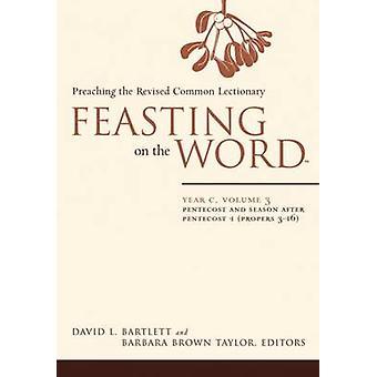 Festín del palabra año C volumen 3 temporada después de Pentecostés propios 316 por Bartlett y David L. y Pentecostés