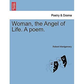 O anjo da vida de mulher. Um poema. por Montgomery & Robert