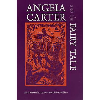 Angela Carter and the Fairy Tale by Roemer & Danielle M.