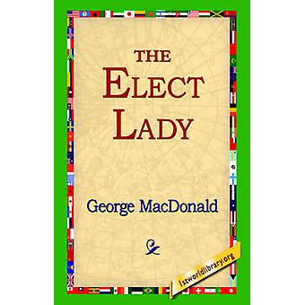 The Elect Lady by MacDonald & George