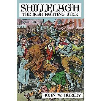 Shillelagh den irländska Fighting stickan av Hurley & John W.