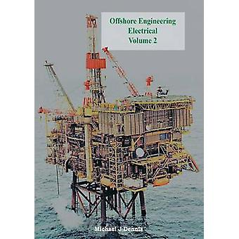 Offshore Engineering Electrical Volume 2 by Dennis & Michael J.