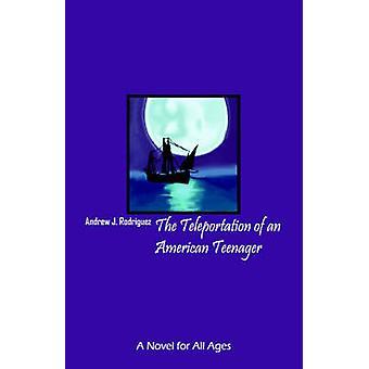 Teleportation af en amerikansk Teenager en roman til alle aldre af Rodriguez & Andrew J.