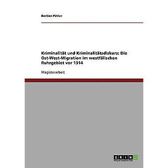 Kriminalitt und Kriminalittsdiskurs. Die OstWestMigration im westflischen Ruhrgebiet vor 1914 by Ptter & Bastian