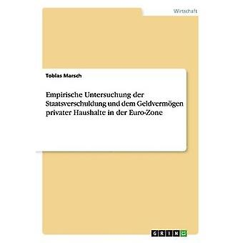 Empirische Rechtssprechung der Staatsverschuldung Und Dem Geldvermgen Privatpersonen Haushalte in der Euro-Zone von Marsch & Tobias