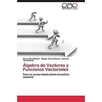 lgebra de Vectores y Funciones Vectoriales by Ruiz Chvez Oscar