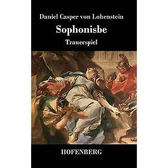 Sophonisbe by Lohenstein & Daniel Casper von