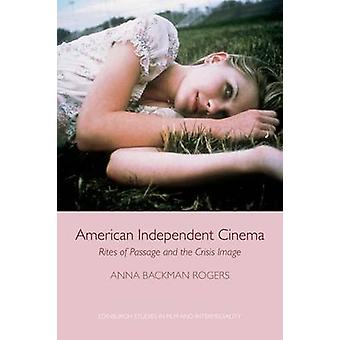 American Independent Cinema by Anna Backman Rogers