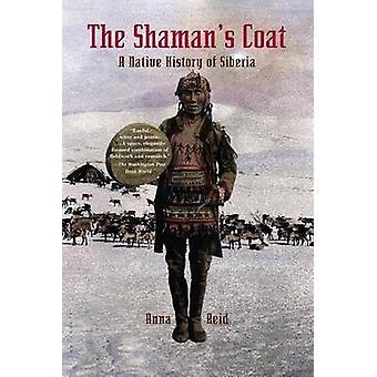 The Shaman's Coat - A Native History of Siberia by Anna Reid - 9780802