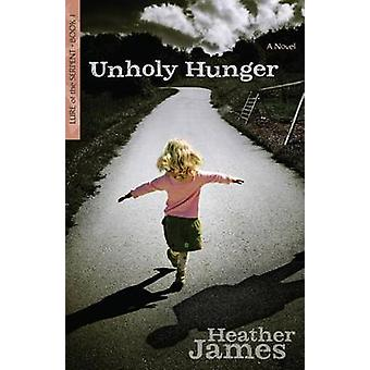 Unholy Hunger by Heather James - 9780825442919 Book