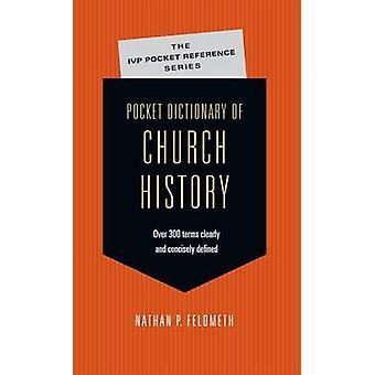 Pocket Dictionary of Church History by Nathan P Feldmeth - 9780830827
