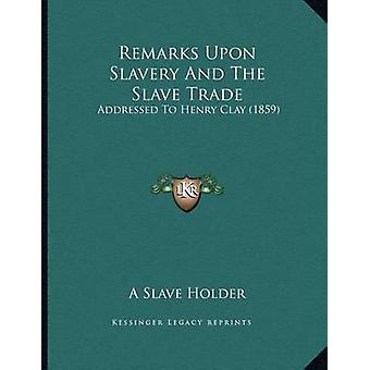 Remarks Upon Slavery and the Slave Trade - Addressed to Henry Clay (18