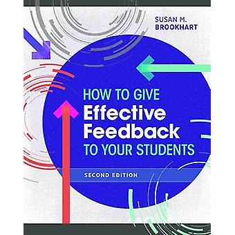 How to Give Effective Feedback to Your Students - Second Edition by S