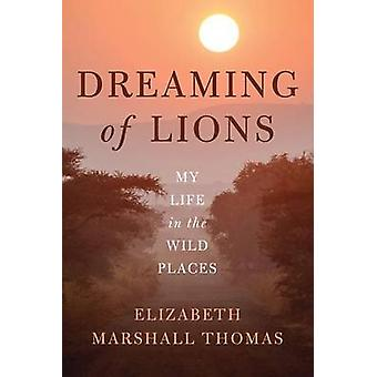 Dreaming of Lions - My Life in the Wild Places by Elizabeth Marshall T