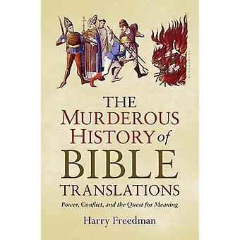 The Murderous History of Bible Translations - Power - Conflict - and t