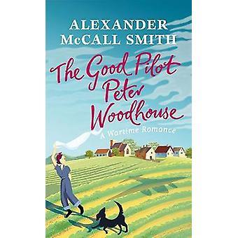 The Good Pilot - Peter Wodehouse - A Wartime Romance by The Good Pilot