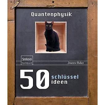 50 Schlusselideen Quantenphysik by Joanne Baker - Bernhard Gerl - 978