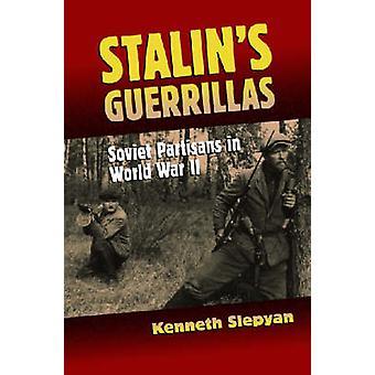 Guérilleros de Staline - Partisans soviétiques de la seconde guerre mondiale par Kenneth Slep