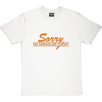 Sorry, No Miracles Today Men's T-Shirt