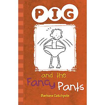 PIG and the Fancy Pants by Barbara Catchpole