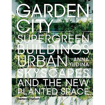 Garden City - Supergreen Buildings - Urban Skyscapes and the New Plant