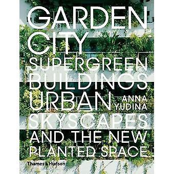 Gartenstadt - Supergreen Gebäude - Urban Skyscapes und das neue Werk