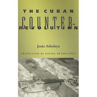 Den kubanska kontrarevolutionen av Jesus Arboleya - Rafael Betancourt - 9