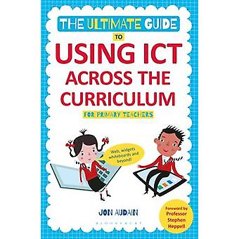 The Ultimate Guide to Using ICT Across the Curriculum (for Primary Te