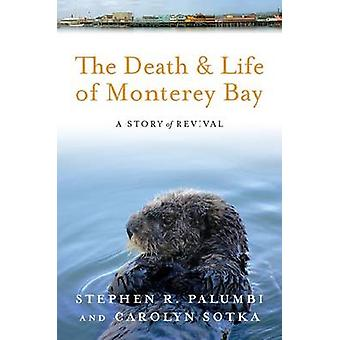 The Death and Life of Monterey Bay - A Story of Revival by Stephen R.