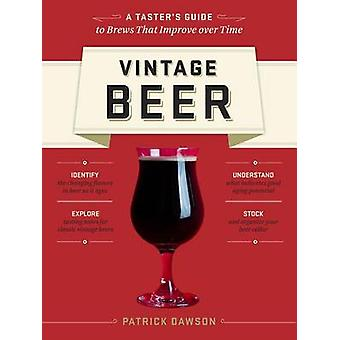 Vintage beer - A taster's guide to brews that improve over time by Pat