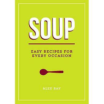 Soupe - recettes faciles pour toutes les occasions par Alex Ray - livre 9781849538138