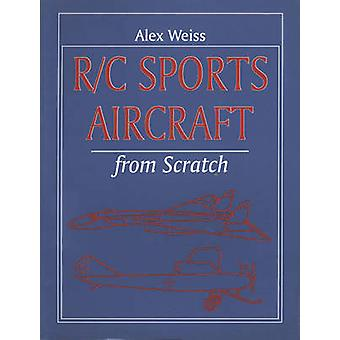 R/C Sports Aircraft from Scratch by Alex Weiss - 9781854861405 Book