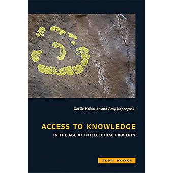 Access to Knowledge in the Age of Intellectual Property by Gaelle Kri