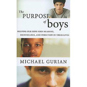 The Purpose of Boys - Helping Our Sons Find Meaning - Significance - a