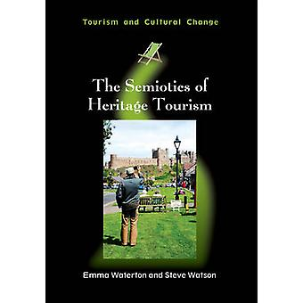 The Semiotics of Heritage Tourism by Emma Waterton - Steve Watson - 9