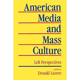 American Media and Mass Culture - Left Perspectives by Donald Lazere -