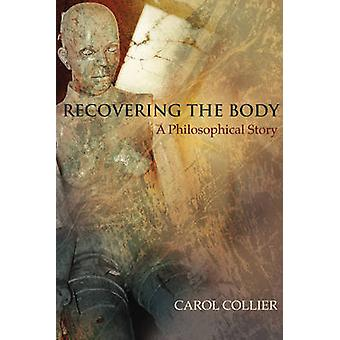 Recovering the Body - A Philosophical Story by Carol Collier - 9780776