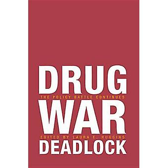Drug War Deadlock - The Policy Battle Continues by Laura E. Huggins -