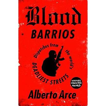 Blod Barrios - sändningar från världens dödligaste gator av Alber