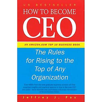 How to Become a CEO: The Rules for Rising to the Top of Any Organisation