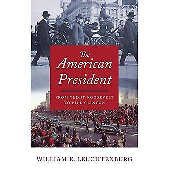 Den amerikanske presidenten: från Teddy Roosevelt till Bill Clinton