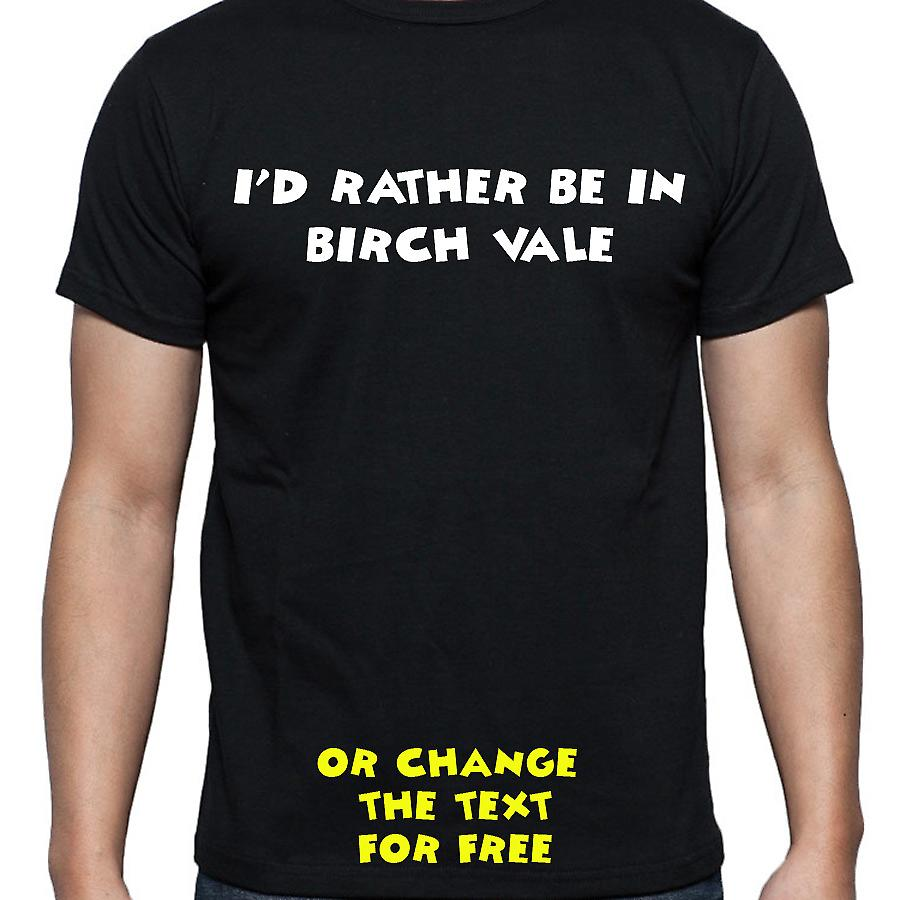 I'd Rather Be In Birch vale Black Hand Printed T shirt